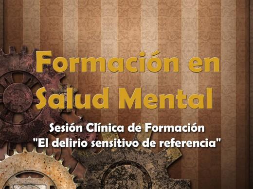 """Sesión Clínica de Formación """"El delirio sensitivo de referencia"""""""